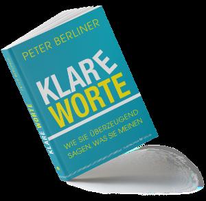 Buch von Autor Peter Berliner – Klare Worte Wie Sie überzeugend sagen, was Sie meinen.